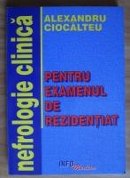 Anticariat: Alexandru Ciocalteu - Nefrologie clinica pentru examenul de rezidentiat