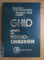 Alexandru Constantinovici - Ghid practic de neuro-chirurgie