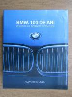 Alexandru Dobai - BMW. 100 de ani. Povestea placerii de a conduce