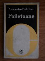 Anticariat: Alexandru Dobrescu - Foiletoane