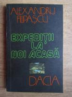 Alexandru Filipascu - Expeditii la noi acasa