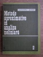 Anticariat: Alexandru I. Schiop - Metode aproximative in analiza neliniara