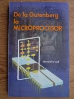 Alexandru Irod - De la Gutenberg la microprocesor
