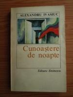 Anticariat: Alexandru Ivasiuc - Cunoastere de noapte