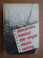 Anticariat: Alexandru Ivasiuc - Die vogel