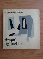 Alexandru Lungu - Timpul oglinzilor