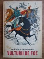 Alexandru Mitru - Vulturii de foc, legenda valaha (cu ilustratii de Victor Sturmer)