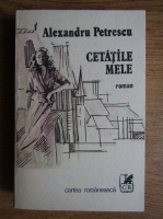 Anticariat: Alexandru Petrescu - Cetatile mele