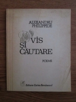Anticariat: Alexandru Philippide - Vis si cautare. Poeme