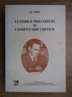 Alexandru Piru - Ultimile preciziuni si comentarii critice