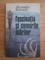 Alexandru Retinschi - Fascinatia si comorile marilor