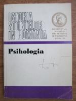 Alexandru Rosca - Istoria stiintelor in Romania. Psihologia