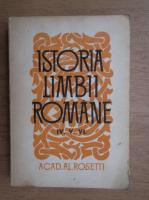 Alexandru Rosetti - Istoria limbii romane (volumele 4,5,6)