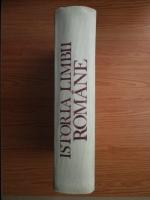 Alexandru Rosetti - Istoria limbii romane, volumul 1. De la origini pana la inceputul secolului al XVII-lea