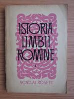Alexandru Rosetti - Istoria limbii romane (volumul 1)