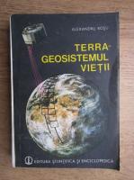 Anticariat: Alexandru Rosu - Terra, geosistemul vietii