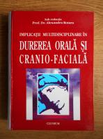 Anticariat: Alexandru Rotaru - Implicatii multidisciplinare in durerea orala si cranio-faciala