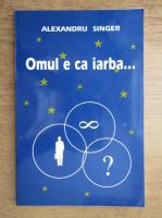 Anticariat: Alexandru Singer - Omul e ca iarba...