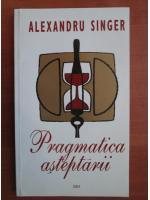 Anticariat: Alexandru Singer - Pragmatica asteptarii