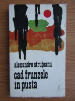 Anticariat: Alexandru Struteanu - Cad frunzele in pusta