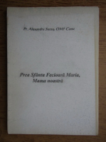 Anticariat: Alexandru Suceu - Prea Sfanta Fecioara Maria, Mama noastra