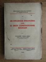 Alexandru Tilman Timon - Les influeces etrangeres sur le droit constitutionnel roumain (1946)