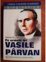 Anticariat: Alexandru Zub - Pe urmele lui Vasile Parvan