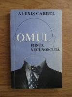 Alexis Carrel - Omul, fiinta necunoscuta