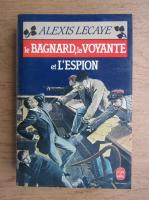 Anticariat: Alexis Lecaye - Le bagnard, la voyante et l'espion