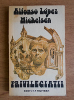 Anticariat: Alfonso Lopez Michelsen - Privilegiatii