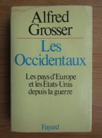 Alfred Grosser - Les Occidentaux. Les pays d'Europe et les Etats-Unis depuis la guerre