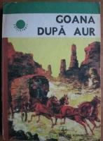 Anticariat: Alfred Neagu - Goana dupa aur (in relatarea martorilor oculari)