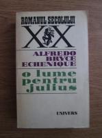 Anticariat: Alfredo Bryce Echenique - O lume pentru Julius