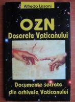 Alfredo Lissoni - OZN. Dosarele Vaticanului. Documente secrete din arhivele Vaticanului