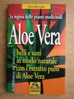 Anticariat: Alice Beringer - Aloe Vera. Belli e sani in modo naturale con l'estratto puro di Aloe Vera