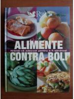 Anticariat: Alimente contra boli. Hraniti-va adecvat pentru a fi sanatosi (Reader`s Digest)
