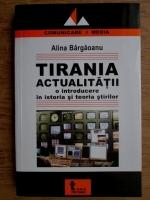 Alina Bargaoanu - Tirania actualitatii. O introducere in istoria si teoria stirilor