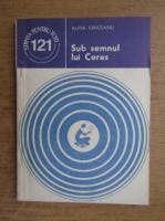 Anticariat: Alina Idriceanu - Sub semnul lui Ceres