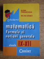 Alina Paraschiva - Matematica. Formule si notiuni generale. Clasele IX-XII