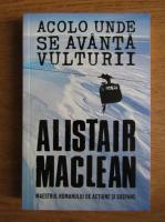 Alistair MacLean - Acolo unde se avanta vulturii