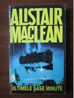 Alistair MacLean - Ultimele sase minute