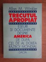 Anticariat: Allan M. Winkler - Trecutul apropiat. Eseuri si documente despre America de dupa cel de al doilea razboi mondial