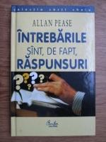 Anticariat: Allan Pease - Intrebarile sunt, de fapt, raspunsuri