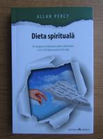 Anticariat: Allan Percy - Dieta spirituala. Un program revolutionar pentru eliminarea a tot ce iti ingreuneaza inutil viata