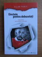 Anticariat: Allan Percy - Einstein pentru debusolati. Solutii atomice pentru probleme relativ grave