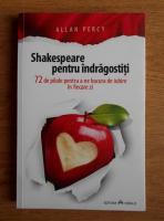 Anticariat: Allan Percy - Shakespeare pentru indragostiti. 72 de pilule pentru a ne bucura de iubire in fiecare zi