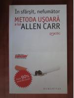 Allen Carr - In sfarsit, nefumator. Metoda usoara