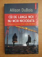 Anticariat: Allison DuBois - Cei de langa noi nu mor niciodata