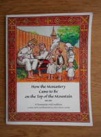 Anticariat: Alvin Alexsi Currier - How the monastery came to be on the top of the mountain