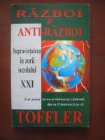 Alvin si Heidi Toffler - Razboi si Anti-razboi. Supravietuirea in zorii secolului XXI